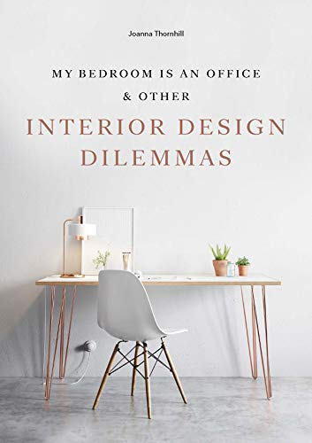 My Bedroom is an Office: & Other Interior Design Dilemmas